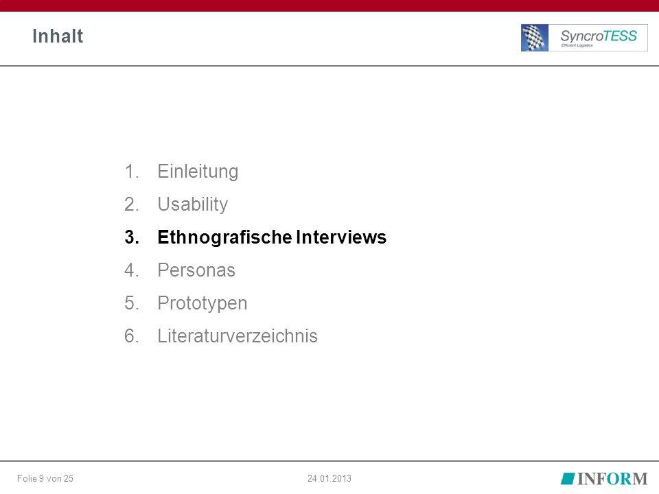 Folie 9 von 2524.01.2013 Inhalt 1.Einleitung 2.Usability 3.Ethnografische Interviews 4.Personas 5.Prototypen 6.Literaturverzeichnis