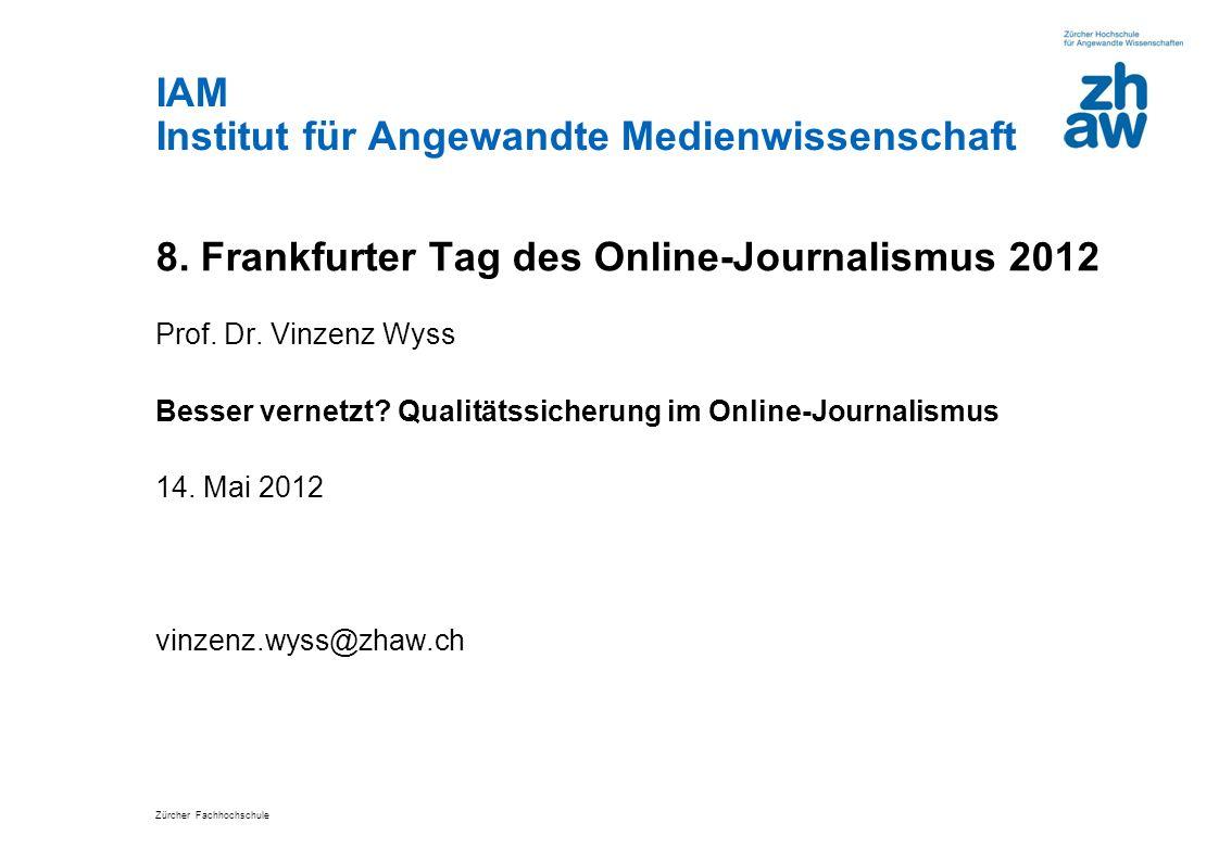 Zürcher Fachhochschule IAM Institut für Angewandte Medienwissenschaft 8. Frankfurter Tag des Online-Journalismus 2012 Prof. Dr. Vinzenz Wyss Besser ve