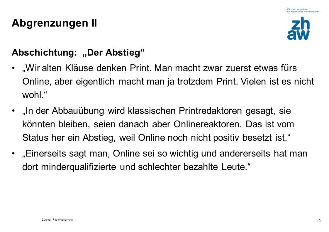 """Zürcher Fachhochschule Abgrenzungen II Abschichtung: """"Der Abstieg"""" """"Wir alten Kläuse denken Print. Man macht zwar zuerst etwas fürs Online, aber eigen"""