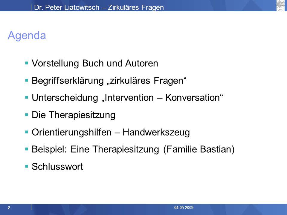 Dr.Peter Liatowitsch – Zirkuläres Fragen 1304.05.2009 Intervention oder Konversation.