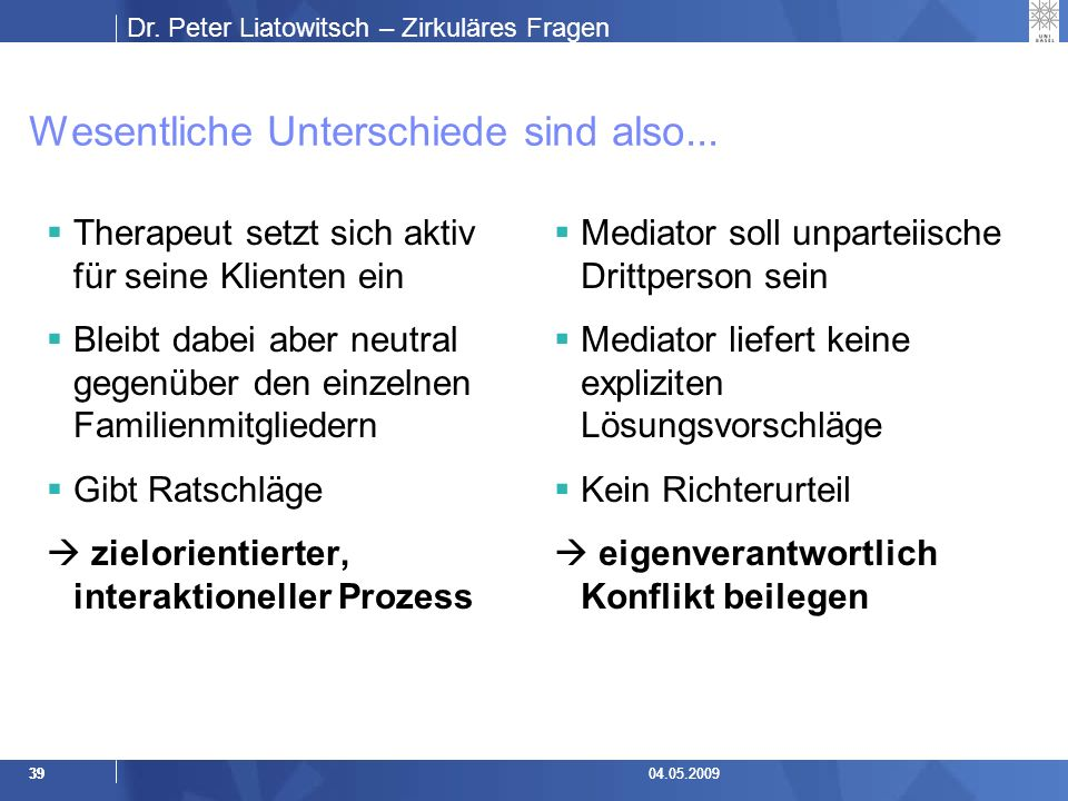 Dr.Peter Liatowitsch – Zirkuläres Fragen 3904.05.2009 Wesentliche Unterschiede sind also...