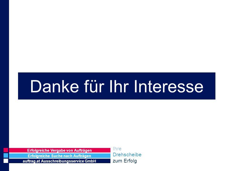 Danke für Ihr Interesse Erfolgreiche Suche nach Aufträgen auftrag.at Ausschreibungsservice GmbH Erfolgreiche Vergabe von Aufträgen Ihre Drehscheibe zu