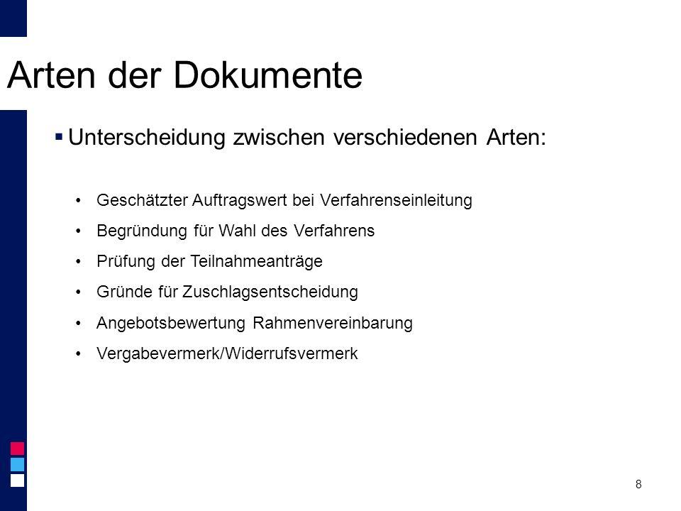 Arten der Dokumente 8  Unterscheidung zwischen verschiedenen Arten: Geschätzter Auftragswert bei Verfahrenseinleitung Begründung für Wahl des Verfahr