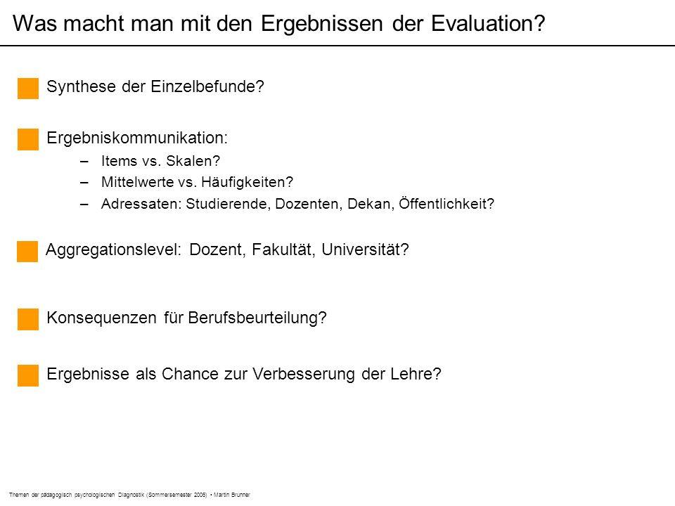 Themen der pädagogisch psychologischen Diagnostik (Sommersemester 2006) Martin Brunner Was macht man mit den Ergebnissen der Evaluation.