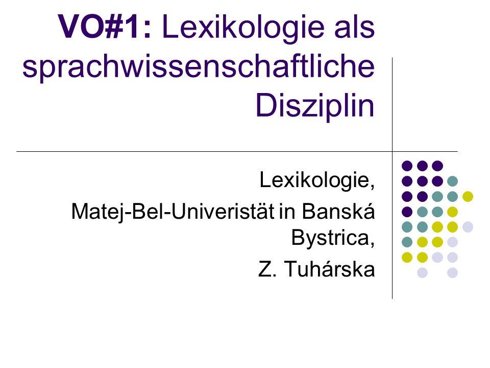 VO#1: Lexikologie als sprachwissenschaftliche Disziplin Lexikologie, Matej-Bel-Univeristät in Banská Bystrica, Z.