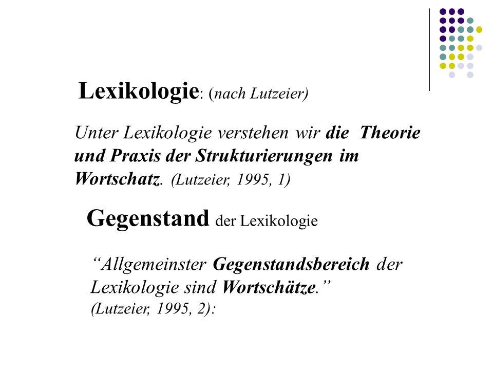 Lexikologiearten (nach Römer, Matzke,2005) - allgemeine Lexikologie - spezielle Lexikologie - historische Lexikologie - kognitive Lexikologie - computerlinguistische Lexikologie (Nach Lutzeier 1995, 5) - kontrastive Lexikologie - historische Lexikologie