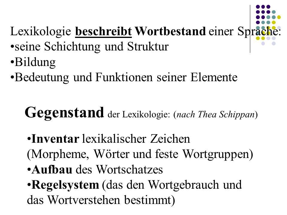 Teildisziplinen der Lexikologie: (nach Römer und Matzke) /spezielle Lexikologie/ -Wortschatzkunde (Wortkunde) -Wortbildung (Wortsyntax) - Lexikalische Semantik - Semasiologie (Wortbedeutungslehre) - Onomasiologie (Wortbezeichnungslehre) - Phraseologie