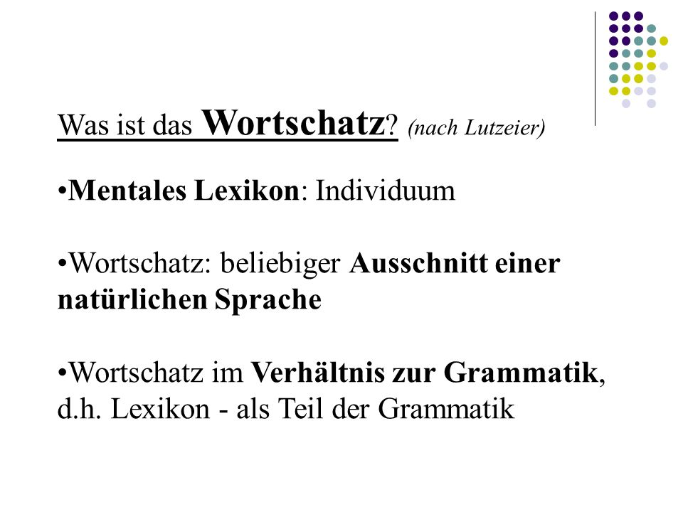 Schippan (1992, 1): Das Lexikon oder den Wortschatz betrachten wir als das strukturierte Inventar der Lexeme.
