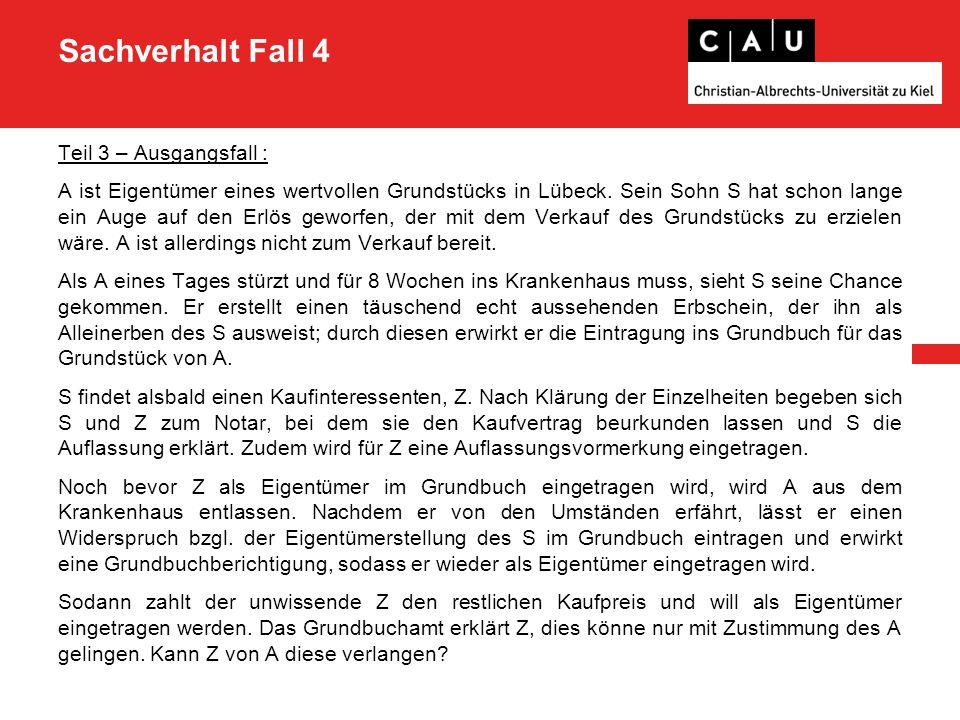 Sachverhalt Fall 4 Teil 3 – Ausgangsfall : A ist Eigentümer eines wertvollen Grundstücks in Lübeck. Sein Sohn S hat schon lange ein Auge auf den Erlös