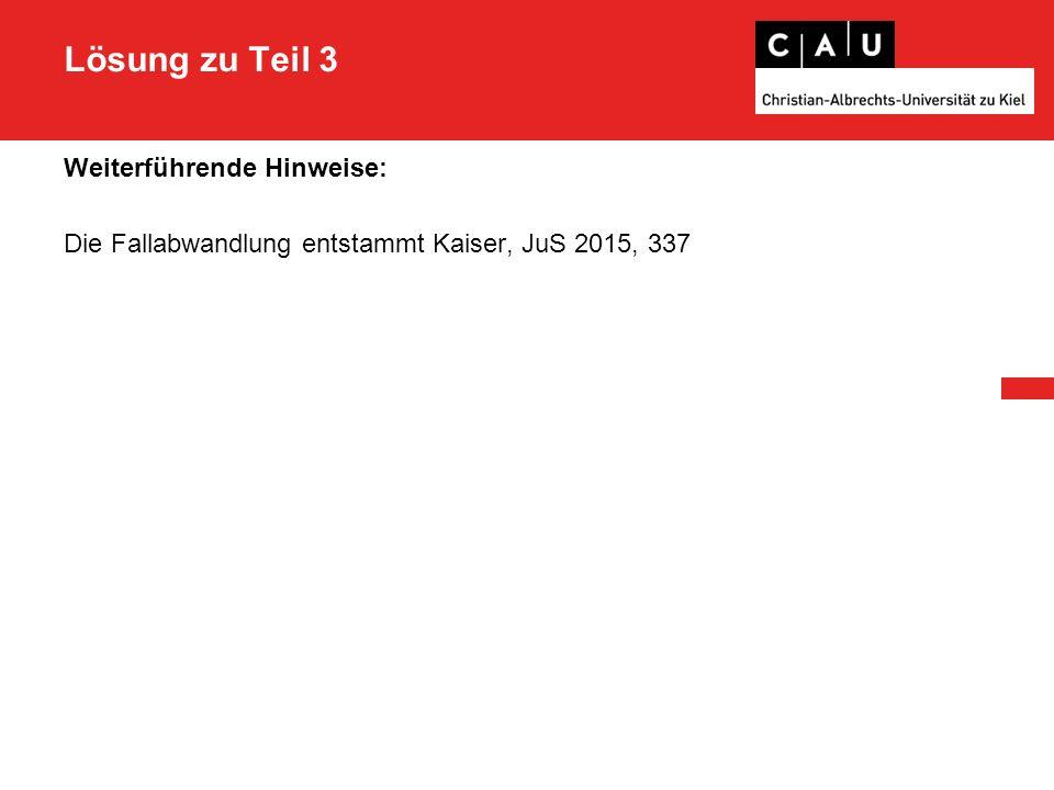 Lösung zu Teil 3 Weiterführende Hinweise: Die Fallabwandlung entstammt Kaiser, JuS 2015, 337