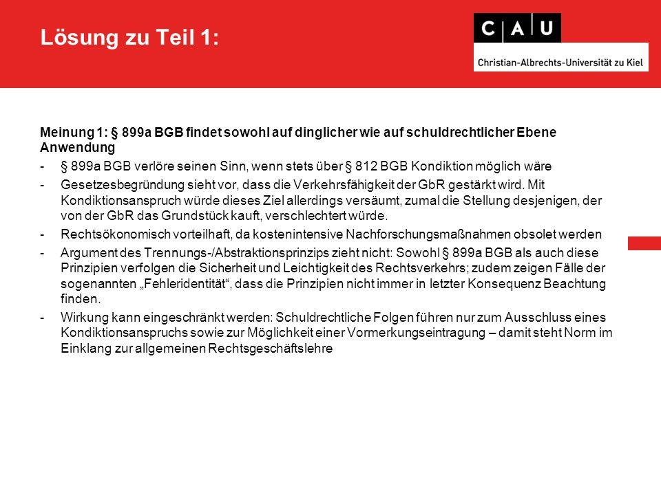Lösung zu Teil 1: Meinung 2: § 899a BGB findet nur auf dinglicher Ebene Anwendung -Wortlaut von § 899a S.