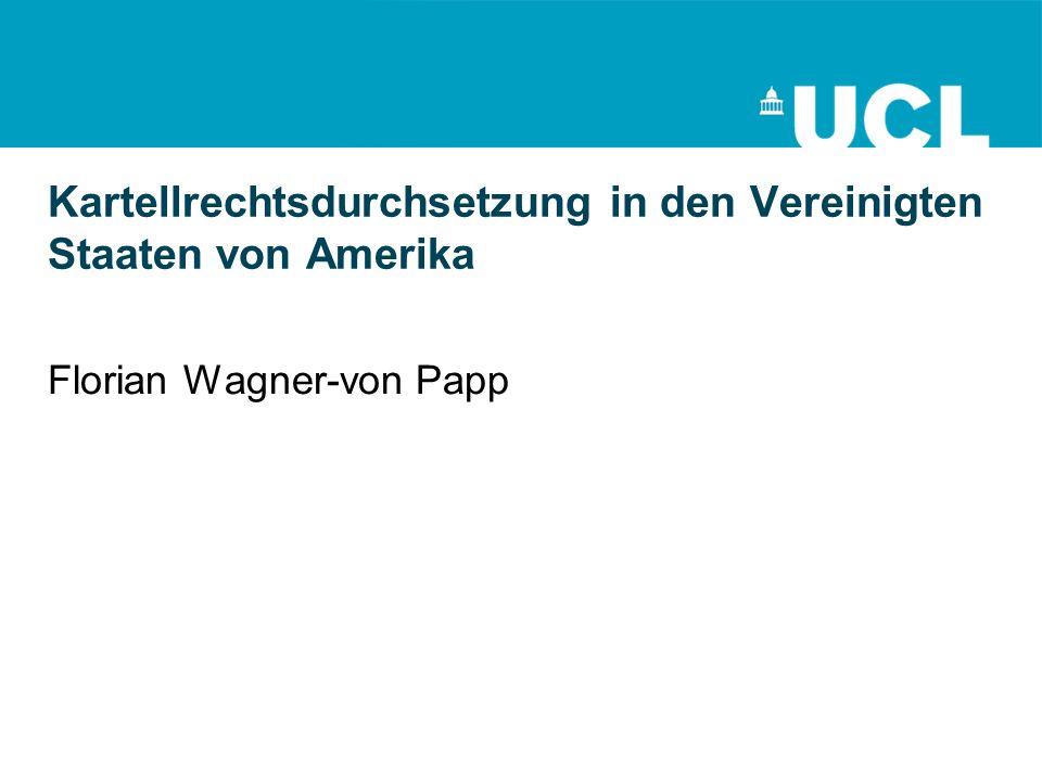 Kartellrechtsdurchsetzung in den Vereinigten Staaten von Amerika Florian Wagner-von Papp
