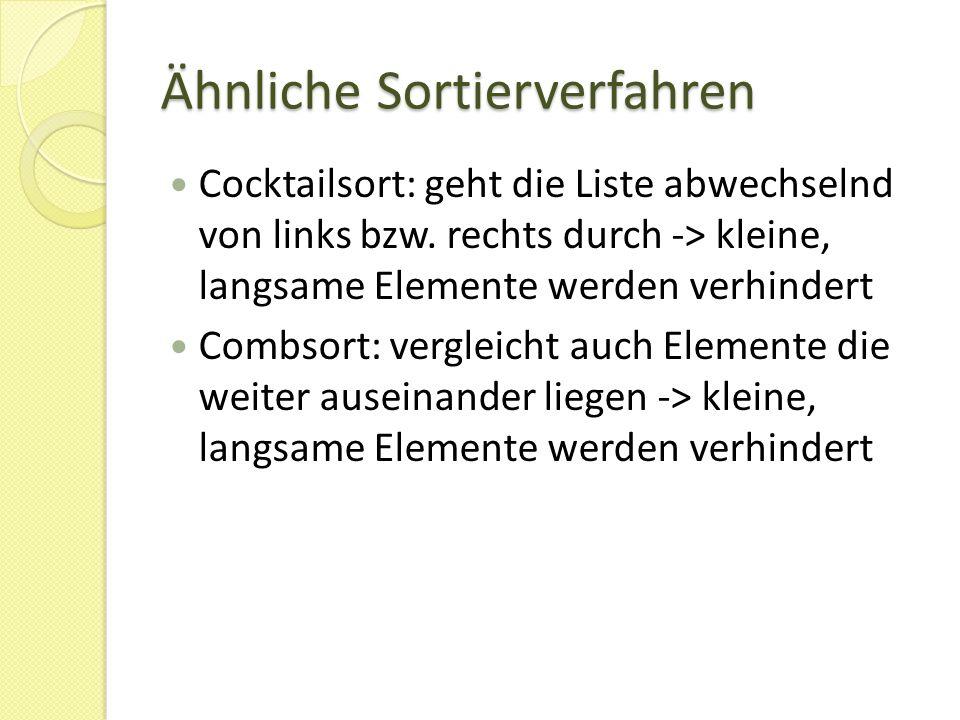 Ähnliche Sortierverfahren Cocktailsort: geht die Liste abwechselnd von links bzw. rechts durch -> kleine, langsame Elemente werden verhindert Combsort