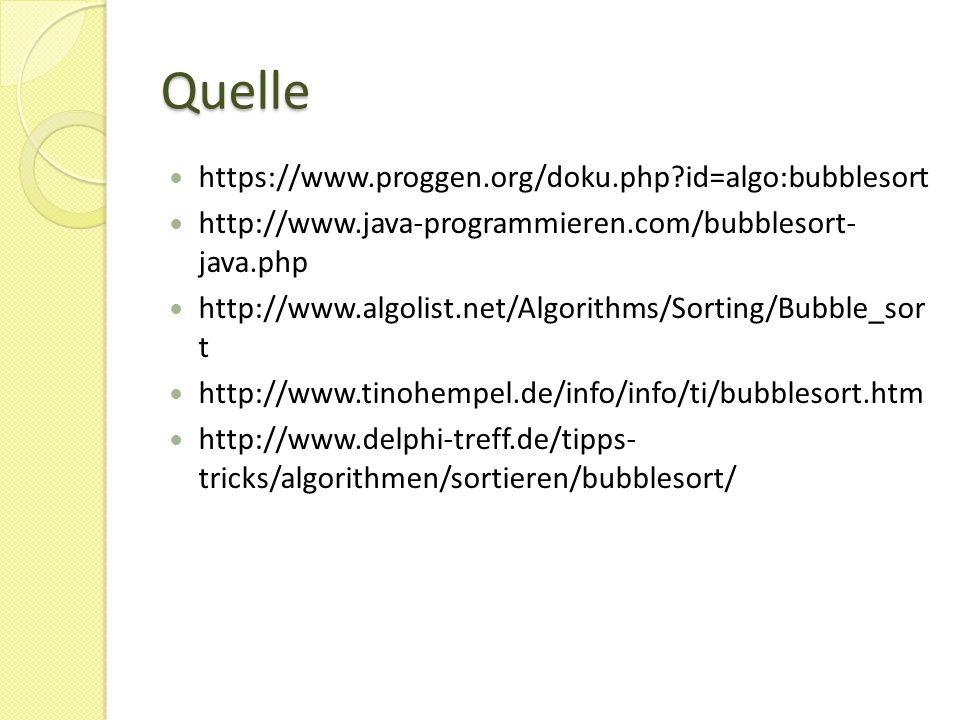 Quelle https://www.proggen.org/doku.php?id=algo:bubblesort http://www.java-programmieren.com/bubblesort- java.php http://www.algolist.net/Algorithms/S