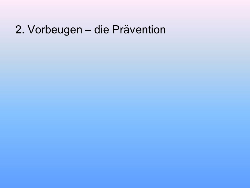 2. Vorbeugen – die Prävention
