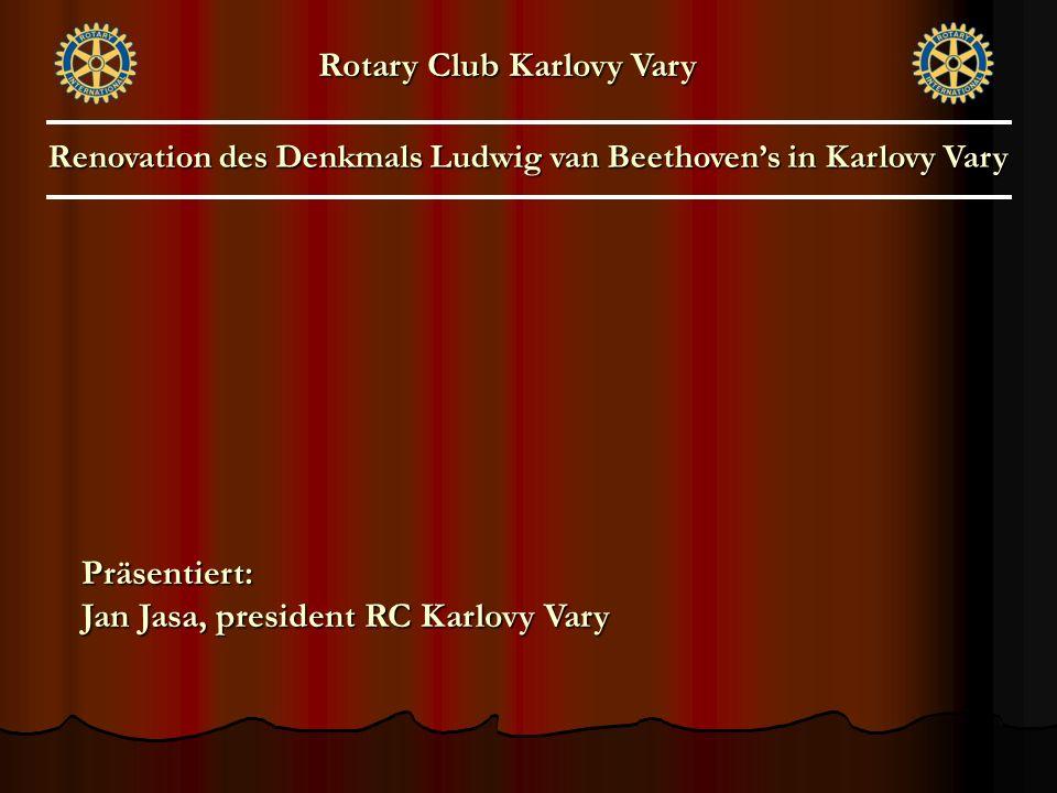 Renovation des Denkmals Ludwig van Beethoven's in Karlovy Vary Rotary Club Karlovy Vary Präsentiert: Jan Jasa, president RC Karlovy Vary