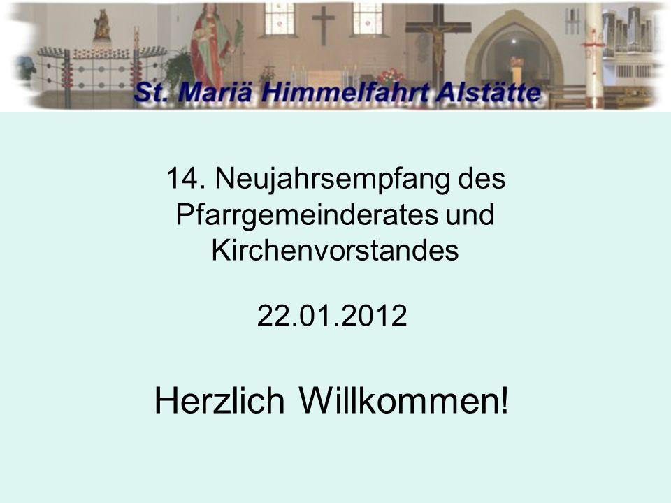 14. Neujahrsempfang des Pfarrgemeinderates und Kirchenvorstandes 22.01.2012 Herzlich Willkommen!
