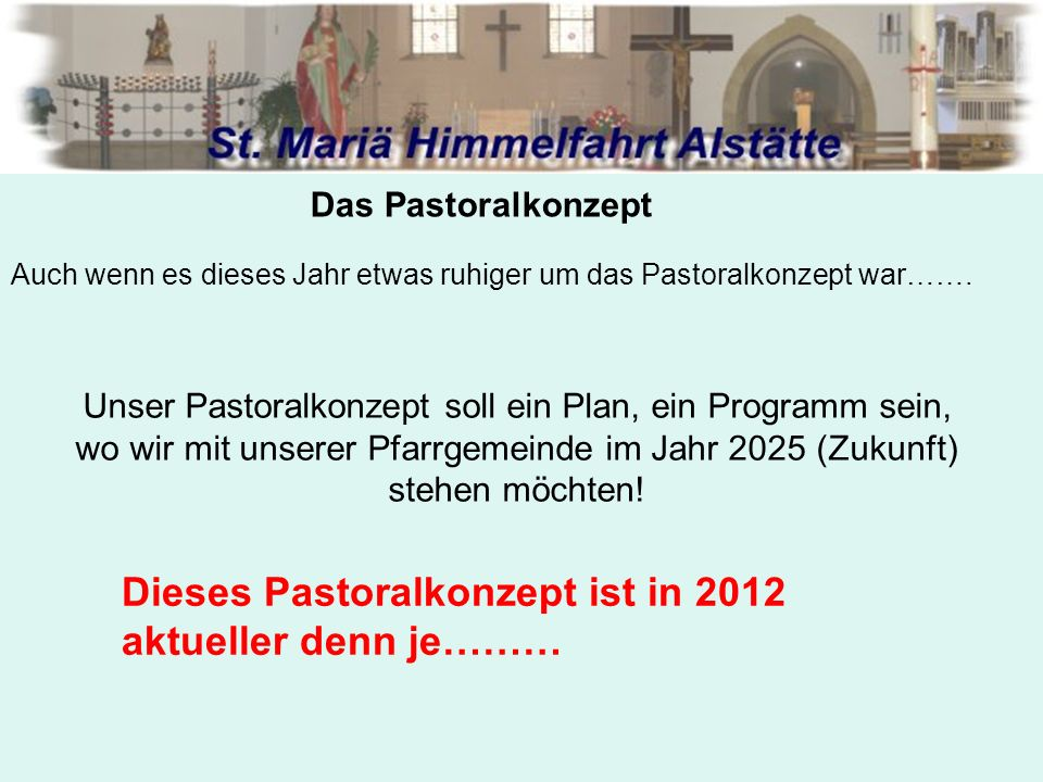 Das Pastoralkonzept Auch wenn es dieses Jahr etwas ruhiger um das Pastoralkonzept war…….
