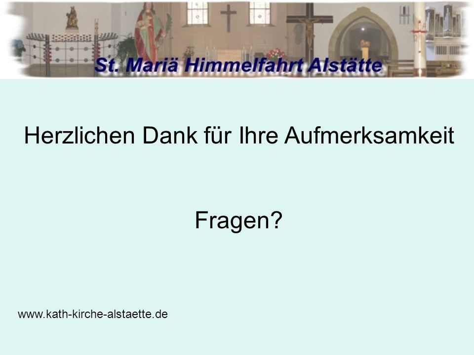 Herzlichen Dank für Ihre Aufmerksamkeit Fragen www.kath-kirche-alstaette.de