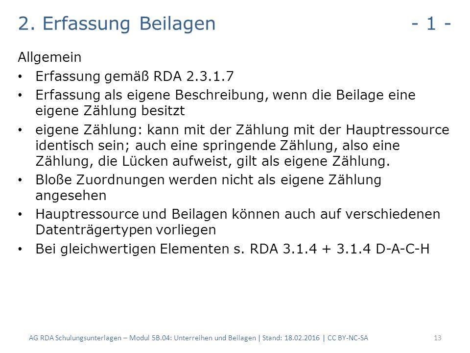 2. Erfassung Beilagen - 1 - Allgemein Erfassung gemäß RDA 2.3.1.7 Erfassung als eigene Beschreibung, wenn die Beilage eine eigene Zählung besitzt eige