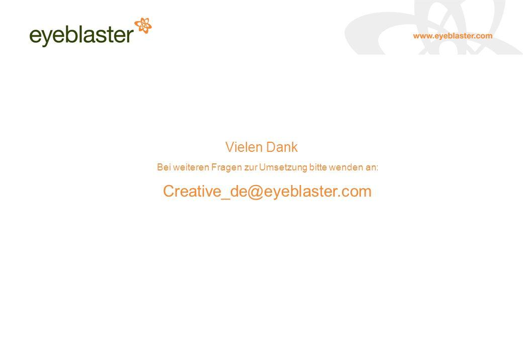 Vielen Dank Bei weiteren Fragen zur Umsetzung bitte wenden an: Creative_de@eyeblaster.com