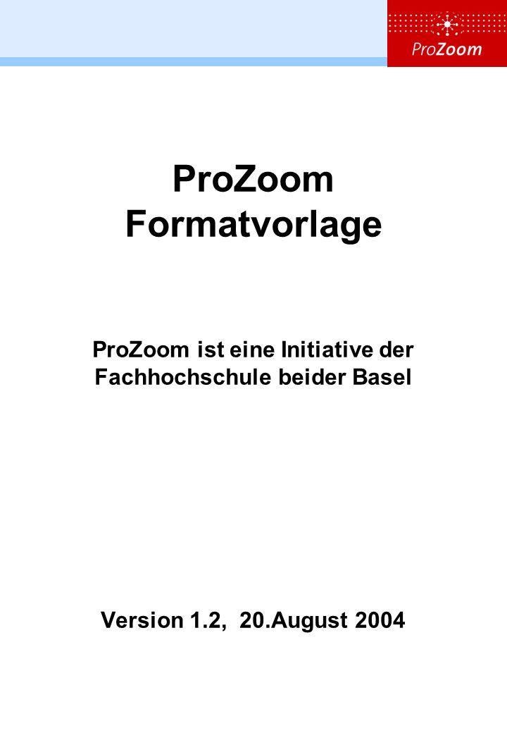 ProZoom Formatvorlage ProZoom ist eine Initiative der Fachhochschule beider Basel Version 1.2, 20.August 2004