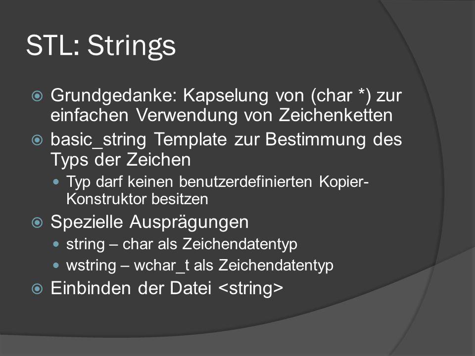 STL: Strings  Grundgedanke: Kapselung von (char *) zur einfachen Verwendung von Zeichenketten  basic_string Template zur Bestimmung des Typs der Zei