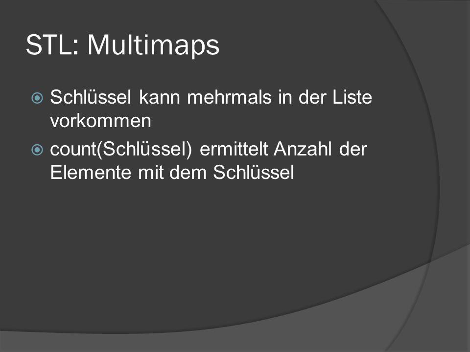 STL: Multimaps  Schlüssel kann mehrmals in der Liste vorkommen  count(Schlüssel) ermittelt Anzahl der Elemente mit dem Schlüssel