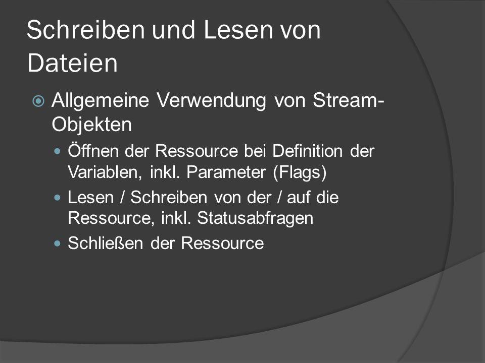 Schreiben und Lesen von Dateien  Allgemeine Verwendung von Stream- Objekten Öffnen der Ressource bei Definition der Variablen, inkl. Parameter (Flags