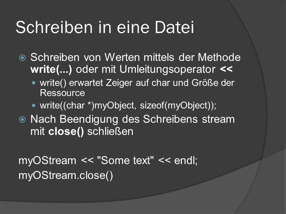 Lesen aus einer Datei  Klasse ifstream  Öffnen analog zu ofstream (andere Flags) ifstream myIStream( myFile.xyz , ios::binary);  vor Verwendung Test auf Erfolg Variable ist NULL bei Misserfolg