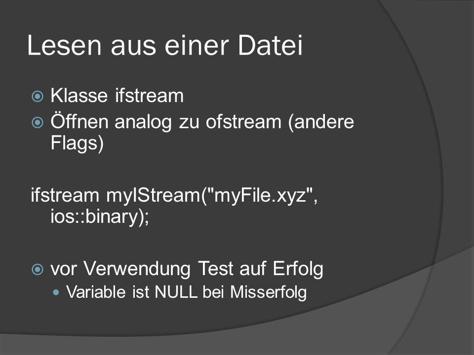 Lesen aus einer Datei  Klasse ifstream  Öffnen analog zu ofstream (andere Flags) ifstream myIStream(