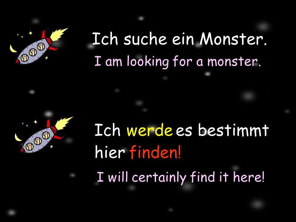Ich suche ein Monster.Ich I am looking for a monster.