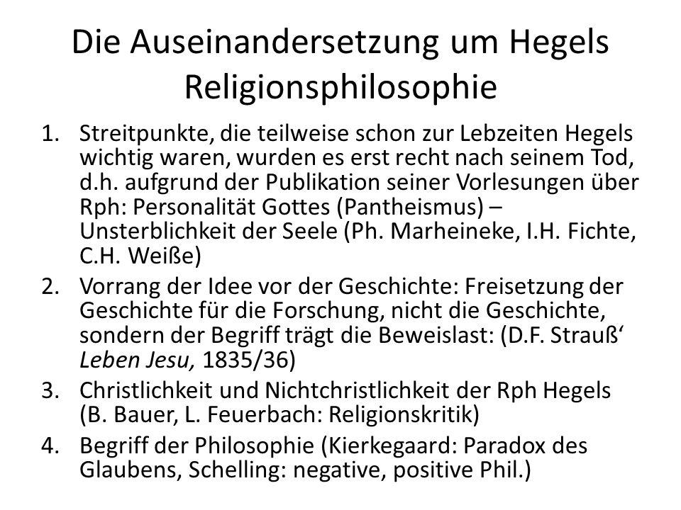 Die Auseinandersetzung um Hegels Religionsphilosophie 1.Streitpunkte, die teilweise schon zur Lebzeiten Hegels wichtig waren, wurden es erst recht nach seinem Tod, d.h.