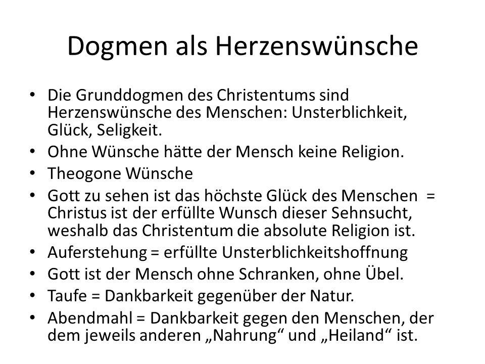 Dogmen als Herzenswünsche Die Grunddogmen des Christentums sind Herzenswünsche des Menschen: Unsterblichkeit, Glück, Seligkeit.