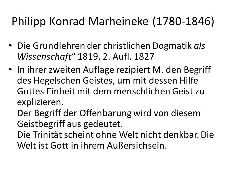 Philipp Konrad Marheineke (1780-1846) Die Grundlehren der christlichen Dogmatik als Wissenschaft 1819, 2.