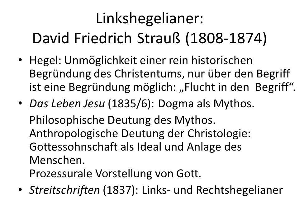 """Linkshegelianer: David Friedrich Strauß (1808-1874) Hegel: Unmöglichkeit einer rein historischen Begründung des Christentums, nur über den Begriff ist eine Begründung möglich: """"Flucht in den Begriff ."""