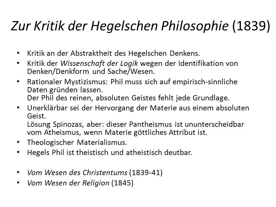 Zur Kritik der Hegelschen Philosophie (1839) Kritik an der Abstraktheit des Hegelschen Denkens.