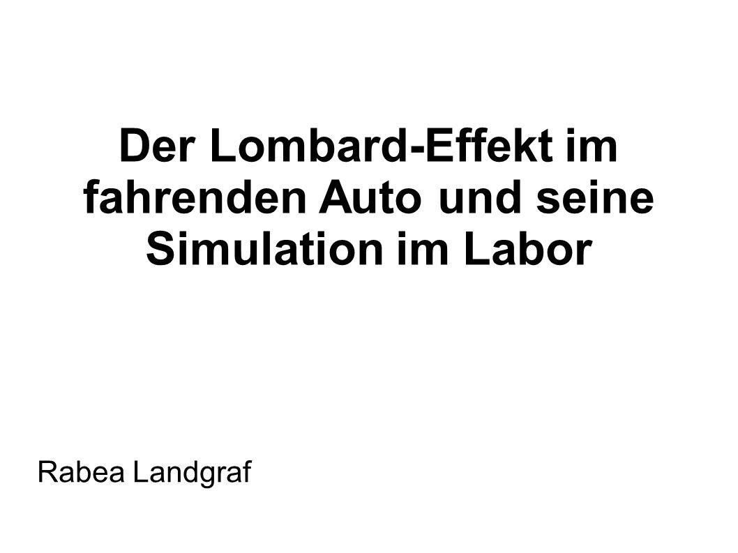 Der Lombard-Effekt im fahrenden Auto und seine Simulation im Labor Rabea Landgraf