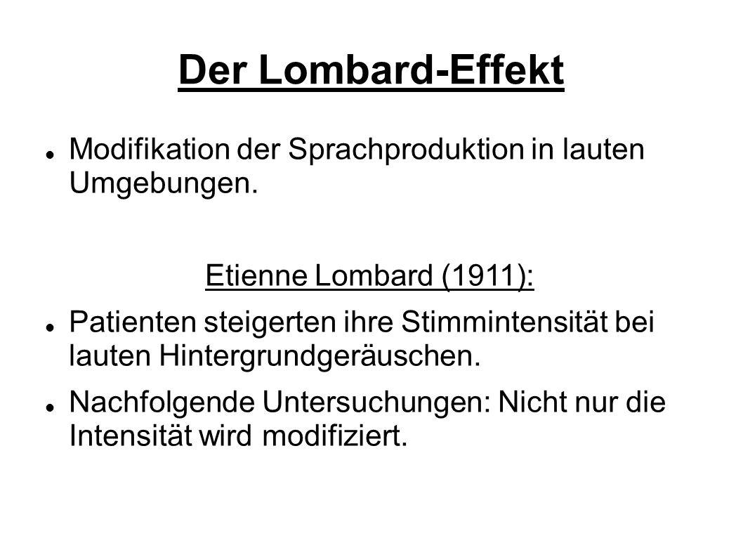 Der Lombard-Effekt Modifikation der Sprachproduktion in lauten Umgebungen.