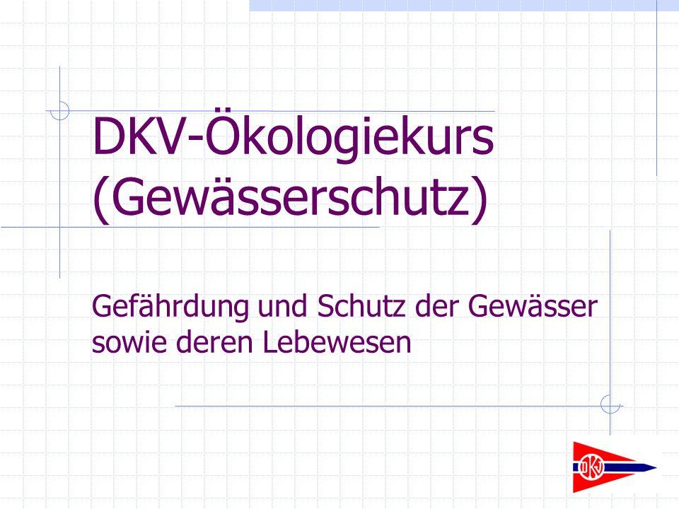 DKV-Ökologiekurs (Gewässerschutz) Gefährdung und Schutz der Gewässer sowie deren Lebewesen