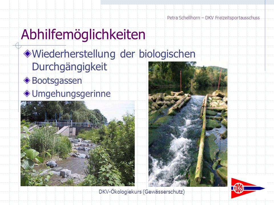 DKV-Ökologiekurs (Gewässerschutz) Petra Schellhorn – DKV Freizeitsportausschuss Wiederherstellung der biologischen Durchgängigkeit Bootsgassen Umgehungsgerinne Abhilfemöglichkeiten