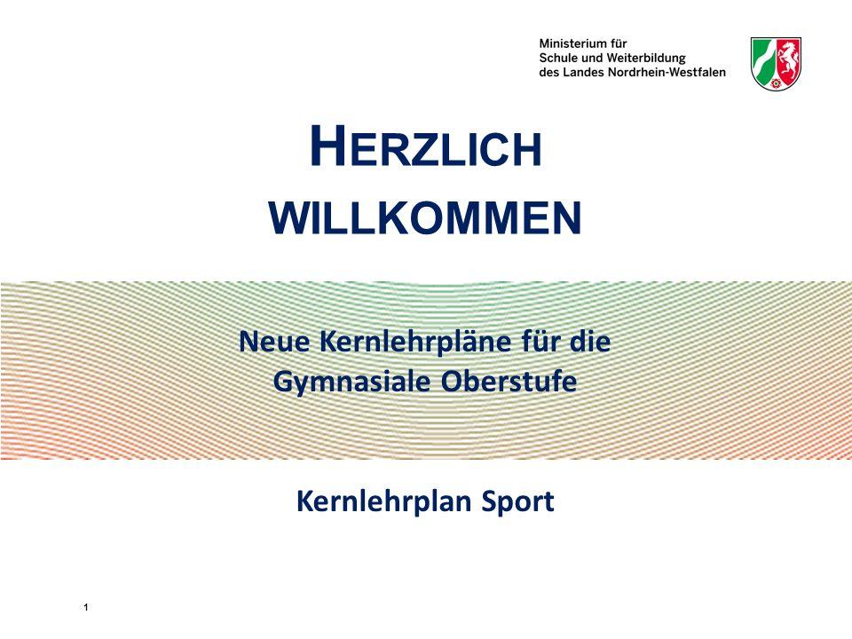 Neue Kernlehrpläne für die Gymnasiale Oberstufe Kernlehrplan Sport H ERZLICH WILLKOMMEN 1