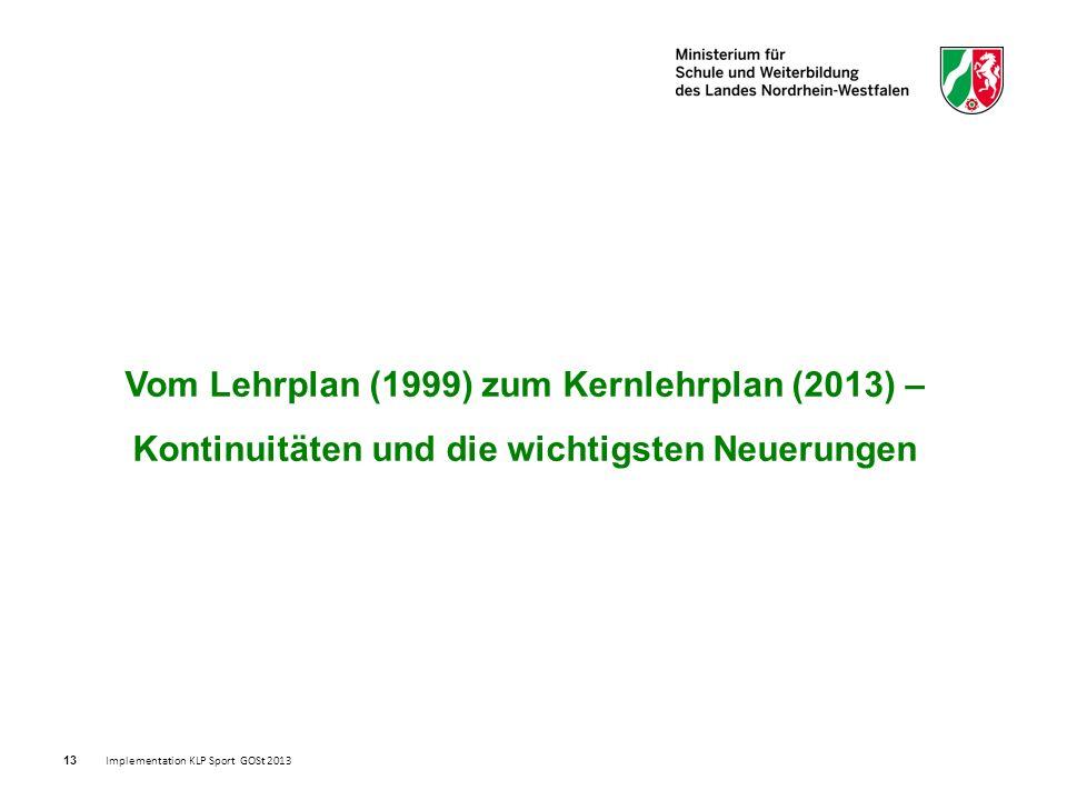 13 Vom Lehrplan (1999) zum Kernlehrplan (2013) – Kontinuitäten und die wichtigsten Neuerungen Implementation KLP Sport GOSt 2013