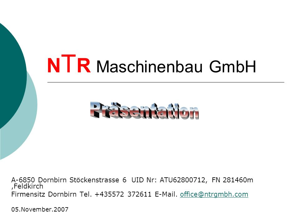 N T R Maschinenbau GmbH A-6850 Dornbirn Stöckenstrasse 6 UID Nr: ATU62800712, FN 281460m,Feldkirch Firmensitz Dornbirn Tel.
