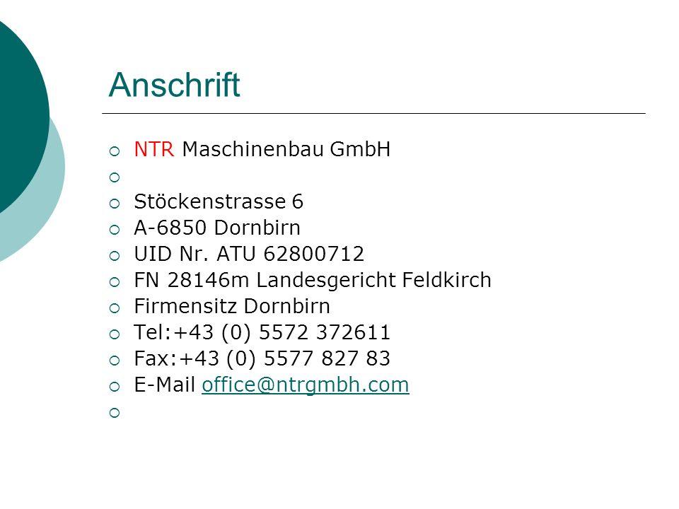 Anschrift  NTR Maschinenbau GmbH   Stöckenstrasse 6  A-6850 Dornbirn  UID Nr. ATU 62800712  FN 28146m Landesgericht Feldkirch  Firmensitz Dornb