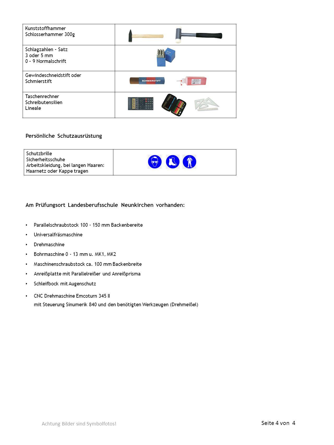 Persönliche Schutzausrüstung Am Prüfungsort Landesberufsschule Neunkirchen vorhanden: Parallelschraubstock 100 - 150 mm Backenbereite Universalfräsmaschine Drehmaschine Bohrmaschine 0 - 13 mm u.