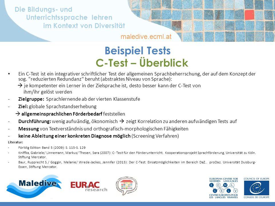 Die Bildungs- und Unterrichtssprache lehren im Kontext von Diversität maledive.ecml.at Beispiel Tests C-Test – Überblick Ein C-Test ist ein integrativer schriftlicher Test der allgemeinen Sprachbeherrschung, der auf dem Konzept der sog.