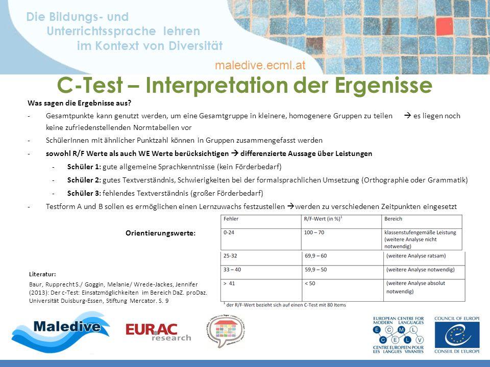 Die Bildungs- und Unterrichtssprache lehren im Kontext von Diversität maledive.ecml.at C-Test – Interpretation der Ergenisse Was sagen die Ergebnisse aus.