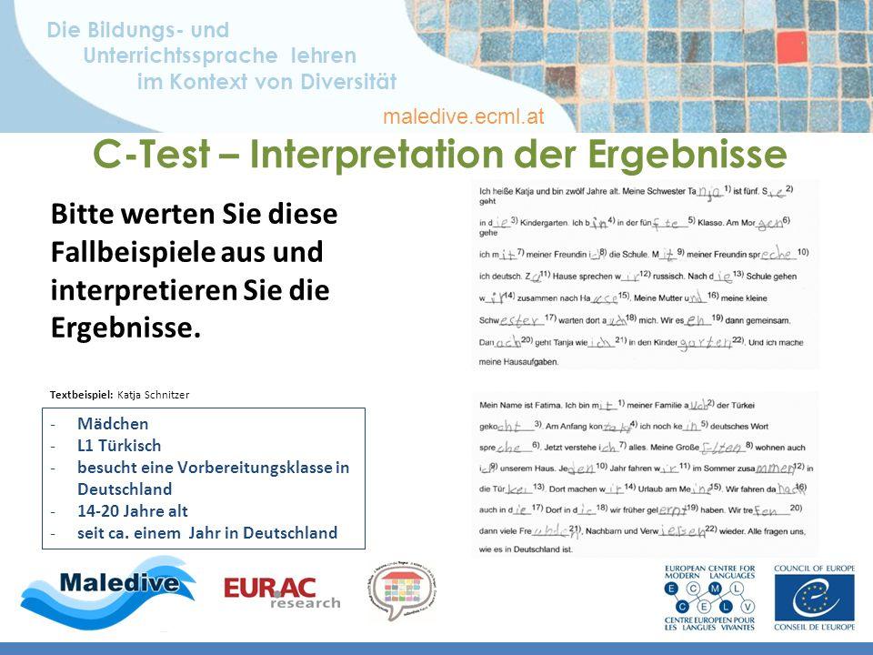 Die Bildungs- und Unterrichtssprache lehren im Kontext von Diversität maledive.ecml.at C-Test – Interpretation der Ergebnisse Bitte werten Sie diese Fallbeispiele aus und interpretieren Sie die Ergebnisse.