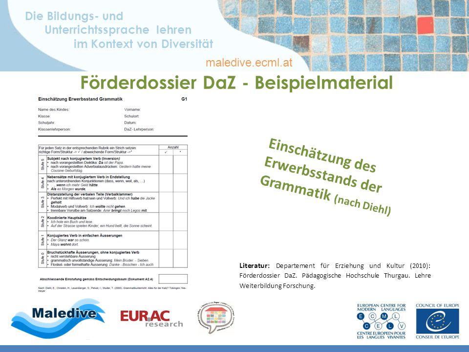 Die Bildungs- und Unterrichtssprache lehren im Kontext von Diversität maledive.ecml.at Förderdossier DaZ - Beispielmaterial Literatur: Departement für Erziehung und Kultur (2010): Förderdossier DaZ.